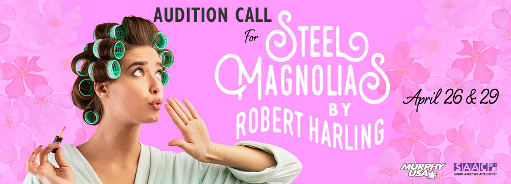 Steel Magnolias Auditions, April 26 & 29, 2021